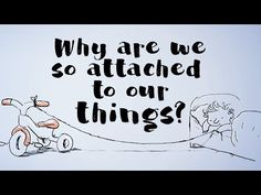 Why are we so attached to our things? - Christian Jarrett  Using your own experience, explain how your relationship with 'your things'  has changed over time. Do you agree that this will change in the future as digital technologies continue to become ever present in our lives?  This 5 minute lesson and discussion question explores why we develop an attachment to our own things and how this continues to grow over time