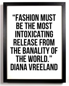 """Style Icon: Diana Vreeland """" must be the most intoxicating release from the banality of the world. Diana Vreeland, The Words, Cool Words, Quotes To Live By, Me Quotes, Style Quotes, Word Up, Life Advice, Fashion Quotes"""
