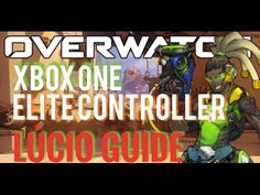 Overwatch - Lucio Guide | Xbox One Elite Controller Setup (Overwatch: Ti...