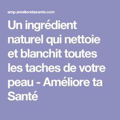 Un ingrédient naturel qui nettoie et blanchit toutes les taches de votre peau - Améliore ta Santé