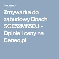Zmywarka do zabudowy Bosch SCE52M65EU - Opinie i ceny na Ceneo.pl