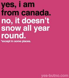 Yes, I am from Canada. No, it doesn't snow all year round. Canadian Things, I Am Canadian, Canadian Girls, Canada Eh, Canada Memes, True North, Cool Countries, Yes, My Guy