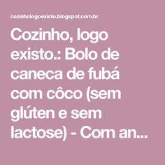Cozinho, logo existo.: Bolo de caneca de fubá com côco (sem glúten e sem lactose) - Corn and Coconut Mug Cake (gluten free, lactose free)