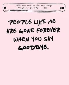 People like me are gone forever, when you say goodbye.. (All you had to do was stay - Taylor Swift,Sarthak Sharma)