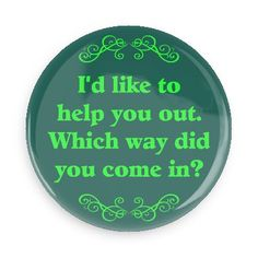 Funny Buttons - Custom Buttons - Promotional Badges - Witty Insults Funny Sayings Pins - Wacky Buttons - I& like to help you out. Witty Insults, Great Insults, Comebacks And Insults, Funny Insults, Funny Comebacks, Sassy Quotes, Funny Quotes, Witty Quotes, Work Quotes