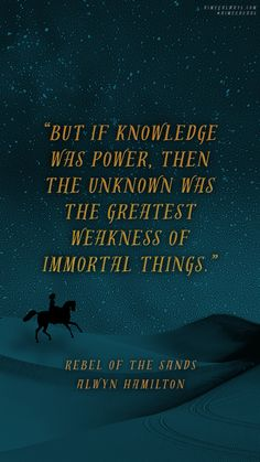 Rebel of the Sands by Alwyn Hamilton quote wallpaper // but if knowledge was power, than the unknown was the greatest weakness of immortal things Ya Book Quotes, Favorite Book Quotes, Quotes From Novels, Literary Quotes, Ya Books, I Love Books, Books To Read, Fantasy Quotes, Fantasy Books