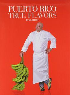 Puerto Rico True Flavors: Chef Wilo Benet: 9780942929355: Amazon.com: Books