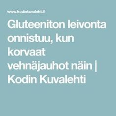 Gluteeniton leivonta onnistuu, kun korvaat vehnäjauhot näin | Kodin Kuvalehti Low Carb Recipes, Cooking Recipes, Always Hungry, Gluten Free Treats, Piece Of Cakes, Bon Appetit, Food And Drink, Tasty, Health