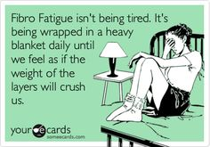 Fibro Fatigue - soooo true