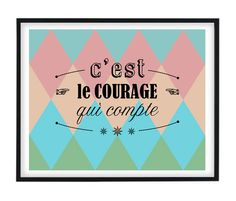 Inspirational french quote c est le courage qui compte, 8x10 or A4 Poster, Home decor
