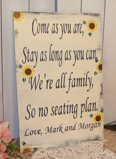 """Wedding signs/ Reception/Seating Plan/Sunflowers/ """"Come as you are, Stay as long as you Can, We're all family, So no seating plan"""