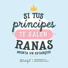 Si tus príncipes te salen rana, monta un estanque #Mr.Wonderful