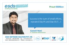 """Success is the sum of small efforts, repeated Day-IN and Day-OUT....!"" - Ganesh Wani, Sr. Database Administrator #Proud #ESDSian #ThoughtLeader ESDS - Fully Managed Datacenter & #CloudSolutions Company"