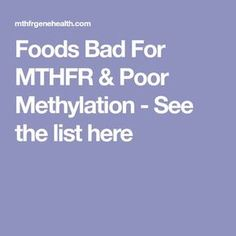 Foods Bad For MTHFR & Poor Methylation - See the list here