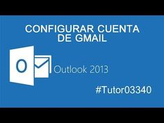 Configurar GMAIL en Outlook 2013 - YouTube