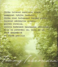 Kuvahaun tulos haulle tommy tabermann runot kesä Poem Quotes, Qoutes, Poems, Life Quotes, Finnish Words, Always Remember, Make Me Happy, Live Life, Falling In Love