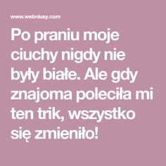 Po praniu moje ciuchy nigdy nie były białe. Ale gdy znajoma poleciła mi ten trik, wszystko się zmieniło! Life Guide, Diy Cleaners, Simple Life Hacks, Home Recipes, Home Hacks, Good Advice, Homemaking, Natural Health, Health And Beauty