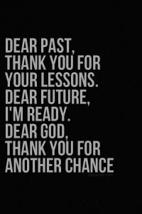 Be thankful for every day, even if it only serves as a lesson for the days to come.