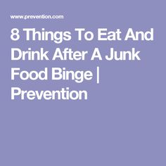 8 Things To Eat And Drink After A Junk Food Binge   Prevention