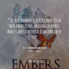 """""""""""To trust someone is to place your life in their hands, either a blessing or a curse. And if I were to be cursed, it wouldn't be by you"""" - from Embers of Frost (on Wattpad) https://www.wattpad.com/56855446?utm_source=ios&utm_medium=pinterest&utm_content=share_quote&wp_page=quote&wp_uname=momlove2332&wp_originator=Rao2Zp8g409qiMHfz986lavt0Vv4uefI8Kd31MkFwGrIJpOsDZnnQUNMxL5f4HAERAE8R2DJocyXDzI683MavCcXGKfDVVlttvjB9lGeJF4VPIRwctWhMXvtWk8%2FSWd%2B #quote #wattpad"""