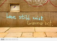 """Love still exist. Grammar not."" Grammar Nazi Strikes AGAIN. #humor #funny #graffiti #grammar"