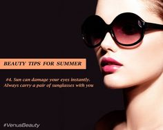 KEEP YOUR NATURAL GLOW ON THIS SUMMER WITH THESE BEAUTY TIPS: #4 Sun can damage your eyes instantly. Always carry a pair of sunglasses with you. #VenusBeauty