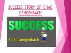 SUCCESS STORY OF CHAD GENGENBACH by gengenbach via authorSTREAM
