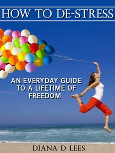 How To De-Stress: An Everyday Guide to a Lifetime of Freedom! A new book from Diana Lees. Destress, Book Lists, Cover Photos, Healthy Tips, You Really, New Books, Diana, Clever, Freedom