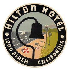 Hilton Hotel - Long Beach, California ~ Lost Art of the Luggage Label Luggage Stickers, Luggage Labels, Vintage Luggage, Vintage Travel Posters, Vintage Graphic Design, Vintage Designs, Long Beach, Sous Bock, Vintage Hotels