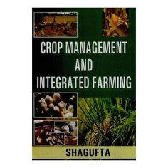 This book #CropManagementandIntegratedFarming deals with cropping, planting and farming systems. An introductory overview of cropping patterns and sequences is also given.