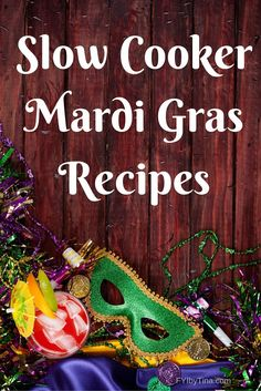 Enjoy Mardi Gras with these New Orleans Slow Cooker Mardi Gras Recipes
