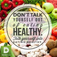 """""""Talk yourself into healthy eating."""" And, don't just talk about it.  Study up on nutrition, plan to make positive changes for good, then practice a healthy lifestyle daily. Enjoy the amazing variety of nutritious food that God created for you by eating delicious whole foods—full of extraordinary flavor, delightful textures, and abundant benefits."""