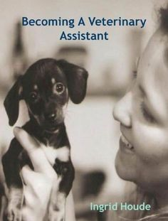Becoming A Veterinary Assistant by Ingrid Houde