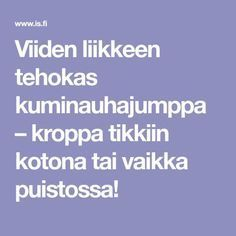 Viiden liikkeen tehokas kuminauhajumppa – kroppa tikkiin kotona tai vaikka puistossa! Herbal Remedies, Natural Remedies, Seasonal Allergies, Keep Fit, Healthy Relationships, Excercise, Fitness Motivation, Exercise Motivation, Pilates