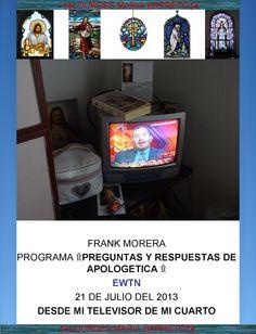 FRANK MORERA PREGUNTAS Y RESPUESTAS DE EWTN, APOLOGETICA. 21 DE JULIO 2013.PARTE I +♠LOURDES MARIA BARRETO+♠