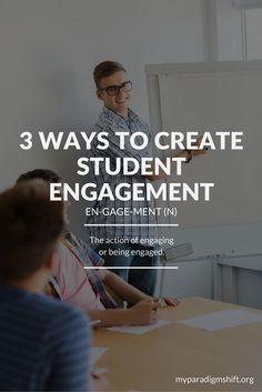 Three ways to create student engagement! www.myparadigmshift.org