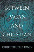 Between Pagan and Christian / Jones P. Christopher