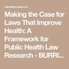 Making the Case for Laws That Improve Health: A Framework for Public Health Law Research - BURRIS - 2010 - The Milbank Quarterly - Wiley Online Library