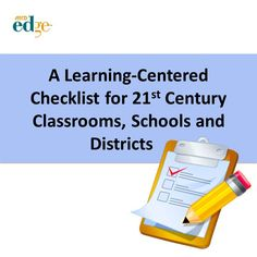 READ this to understand a little more....about Learning-Centered education.  This checklist can be used for 21st Century Classrooms, Schools and Districts   by Elliott Seif