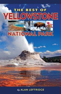 Best of Yellowstone National Park, by Alan Leftridge. Reveals the best things to see and do in the world's first national park, from the best day hikes and scenic drives to the best places to see wildlife and wildflowers. This former National Park Service ranger guides the reader through all the superlatives Yellowstone has to offer, including the best activities for kids and the best things to do on a rainy or snowy day.