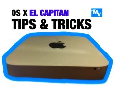 Mac OS X El Capitan Tips and Tricks 2016 