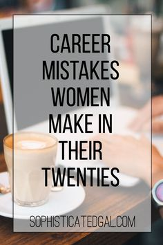 Career Advice for Women | Common Career Mistakes Women Make in Their Twenties | The Sophisticated Gal