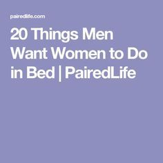 20 Things Men Want Women to Do in Bed | PairedLife