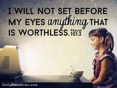 """Psalm 101:3  """"I will not set before my eyes anything that is worthless.""""  I  DailyBibleMeme.com"""