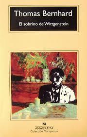 El sobrino de Wittgenstein : una amistad (N BER sob) El aislamiento de los personajes de las novelas de este autor se mitiga sólo ligeramente por la amistad, por lo general sólo entre los hombres, y nunca por el amor. Sin embargo, muchos lectores sienten esta falta de sentimentalismo da la obra de Bernhard una potencia épica.