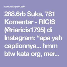 "288.6rb Suka, 781 Komentar - RICIS (@riaricis1795) di Instagram: ""apa yah captionnya... hmm btw kata org, mereka bukan keluarga. kataku, mereka yaa emang bukan…"" Caption, Captions"