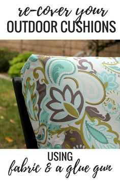 Re-cover your outdoor cushions using fabric and a glue gun - no-sew project