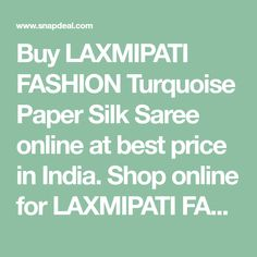 1120f20efaaeb Buy LAXMIPATI FASHION Turquoise Paper Silk Saree online at best price in  India. Shop online