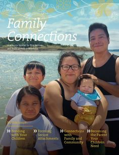 Family Connections presents information for parents and caregivers on bonding, forming secure attachments with children, and connecting with extended family and community.
