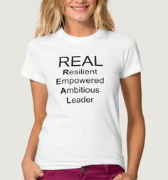 Women's T-shirts with Sayings. REAL quotes and sayings t-shirt. REAL: Resilient. Empowered. Ambitious. Leader. An excellent choice for women in business. Various styles and colors available.  #TshirtsbyLahart Online Store